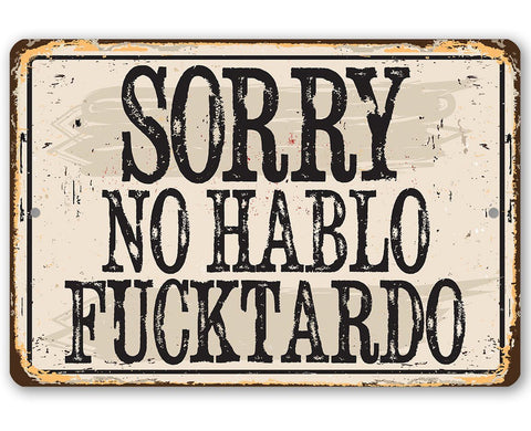 Image of Sorry No Habla Fucktardo - Metal Sign Metal Sign Lone Star Art 8 x 12