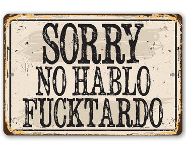 Sorry No Habla Fucktardo - Metal Sign Metal Sign Lone Star Art 8 x 12