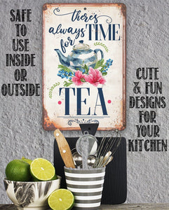 There's Always Time For Tea - Metal Sign.