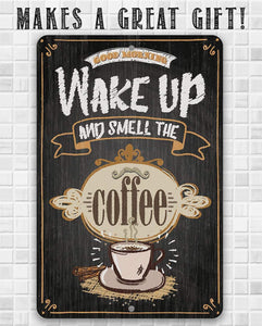 Wake Up and Smell The Coffee - Metal Sign.