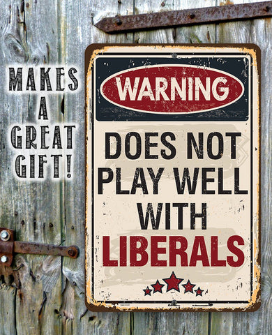 Warning Does Not Play Well With Liberals - Metal Sign.