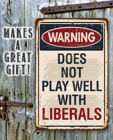 Warning Liberals - Metal Sign.