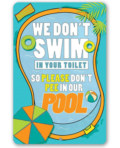 We Don't Swim In Your Toilet - Metal Sign.