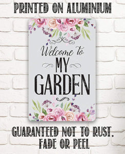 Welcome To My Garden - Metal Sign.