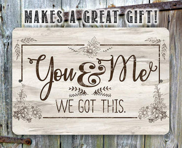 You & Me We Got This - Metal Sign.