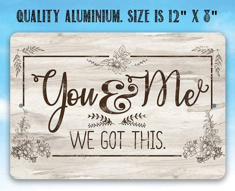 Image of You & Me We Got This - Metal Sign.