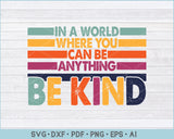 In A World Where You Can Be Anything Be Kind SVG, PNG Printable Cutting Files