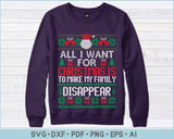 All I Want For Christmas Is To Make My Family Disappear Ugly Christmas Sweater Design Print Ready Files