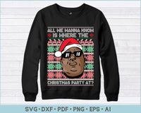 All We Wanna Know Is Where The Christmas Party At Biggie Notorious Ugly Christmas Sweater Design Print Ready Files For Instant Download