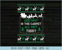 And Why Is The Carpet All Wet Todd Ugly Christmas Sweater Design Print Ready Files For Instant Download