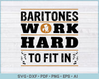 Baritones Work Hard To Fit In SVG, PNG Printable Cutting files