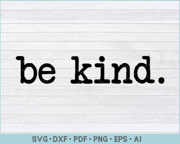 Be Kind SVG, PNG Print Ready Cutting Files For Instant Download