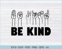 Be Kind Sign Language Svg, In A World Where You Can Be Anything Be Kind SVG Cut Files