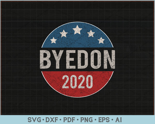 Bye Don 2020 ByeDon Button Funny Joe Biden Anti-Trump SVG, PNG Cut Files