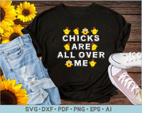 Chicks are all Over Me SVG, PNG Printable Cutting files