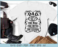 Dad the Man the Myth the Legend SVG, PNG Printable Cutting file