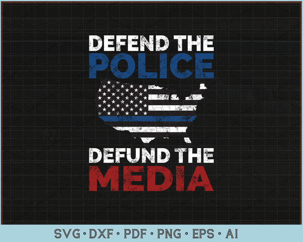 Defend the Police Defund the Media American Flag USA Gift SVG, PNG Printable Cutting Files
