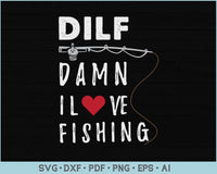 Dilf Damn I Love Fishing  SVG, PNG Printable Cutting files