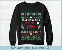 Don't Be Tachy Ugly Christmas Sweater Design SVG, PNG Printable Cutting Files