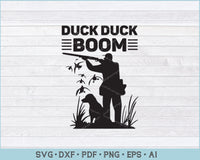 Duck Duck Boom, Duck Hunting SVG, PNG Printable Cutting Files