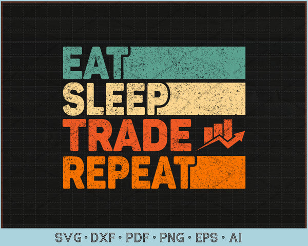 Eat Sleep Trade Repeat Stock Market Trading Trader SVG, PNG Printable Cutting Files