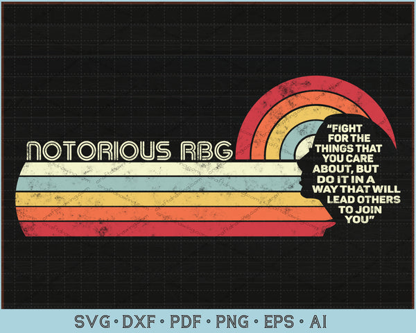 Fight For The Things You Care About Notorious RBG SVG, PNG Print Ready Cutting Files For Instant Download