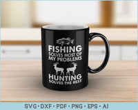 Fishing Solves Most Of my Problems Hunting Solves the Rest SVG, PNG Cutting Printable Files