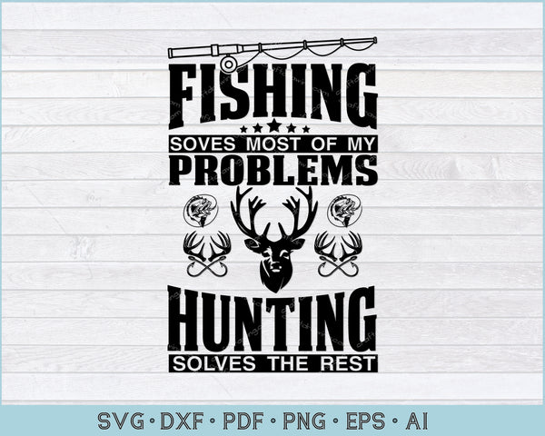 Fishing Solves Most of My Problems Hunting Solves the Rest SVG, PNG Digital Cut Files