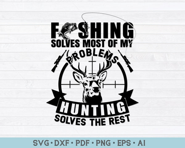 Fishing Solves Most of My Problems Hunting Solves the Rest  SVG PNG Printable Cutting files