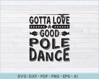 Gotta Love A Good Pole Dance, Funny Fishing SVG, PNG Printable Cutting Files