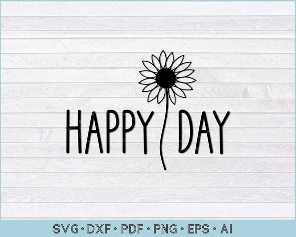 Happy Day Sunflower SVG, PNG Printable Cutting Files