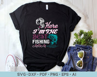 Here I am The Best Fishing Mom SVG, PNG Printable Cutting files