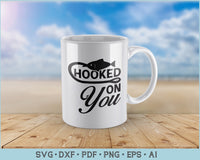 Hooked On You Fishing SVG, PNG Printable Cutting Files