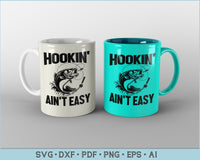 Hookin' Ain't Easy Fishing SVG, PNG Printable Cutting files