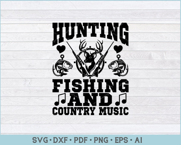 Hunting Fishing and Country Music SVG, PNG Printable Cutting Files