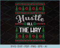 Hustle All The Way Ugly Christmas Sweater Design SVG, PNG Printable Cutting Files