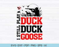 I Still Play Duck Duck Goose Duck Hunting SVG PNG Printable Cutting files