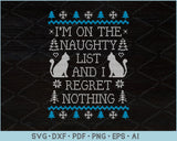 I Am On The Naughty List And I Regret Nothing Ugly Christmas Sweater Design SVG, PNG Printable Cutting Files