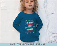 I Am On The Naughty List And I Regret Nothing Ugly Christmas Sweater Design SVG, PNG Print Ready Cutting Files