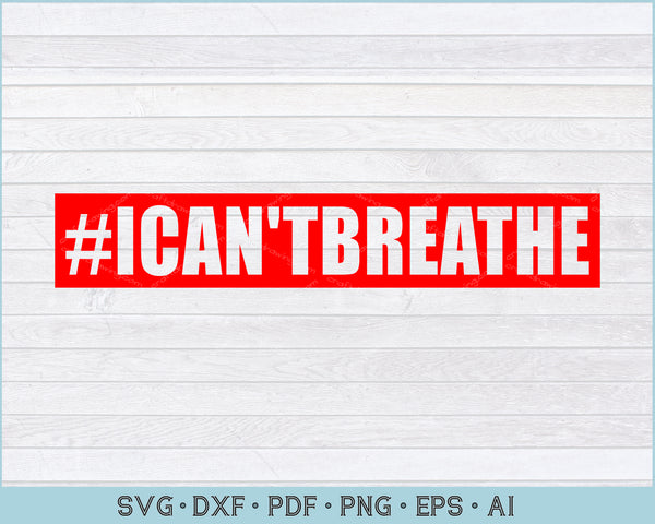 I Can't Breathe SVG, PNG Print Ready Cut Files For Instant Download
