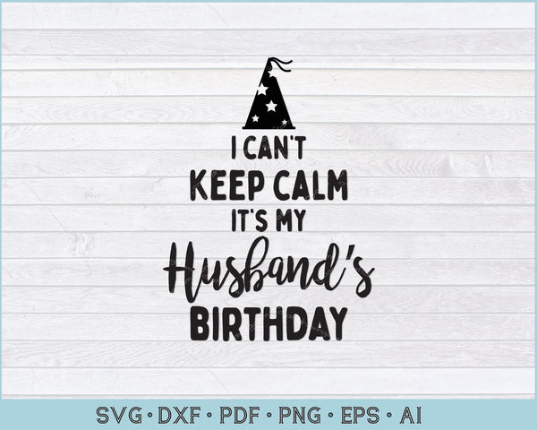 I Can't Keep Calm It's My Husband's Birthday SVG, PNG Printable Cutting Files