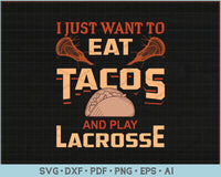 I Just Want To Eat Tacos And Play Lacrosse SVG, PNG Printable Cutting Files