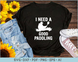 I Need a Good Paddling Funny Kayaking Canoeing SVG, PNG Printable Cutting Files