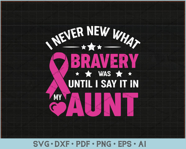 I Never New What Bravery was Until I Say It In Aunt SVG, PNG Printable Cutting Files