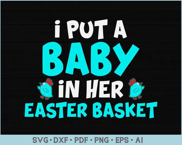 I Put a Baby in Her Easter Basket SVG, PNG Printable Cutting files