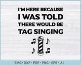 I Was Told There Would be Tag Singing SVG, PNG Printable Cutting files