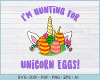I'm Hunting For Unicorn Eggs SVG, PNG Printable Cutting files