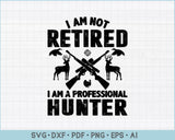 I am Not Retired I am a Professional Hunter SVG PNG Printable Cutting files