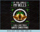 If You Jingle My Bells I Will Give You A White Christmas Ugly Christmas Sweater Design SVG, PNG Printable Cutting Files