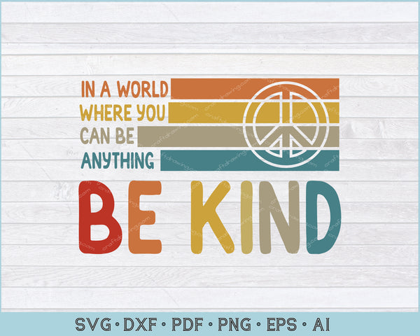 In A World Where You Can Be Anything Be Kind Cut File For SVG, PNG, DXF